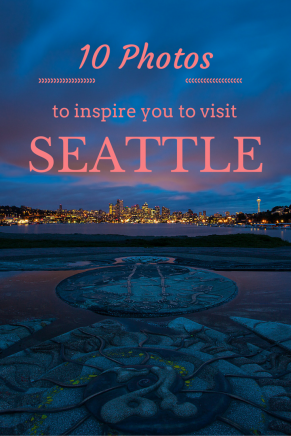 10 photos to inspire you to visit Seattle