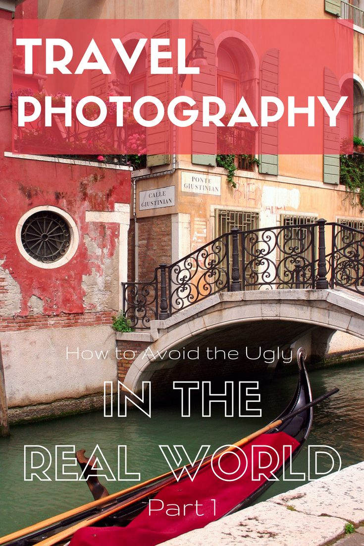 Travel Photography how to avoid the ugly in the real world Part 1 | Tracie Travels