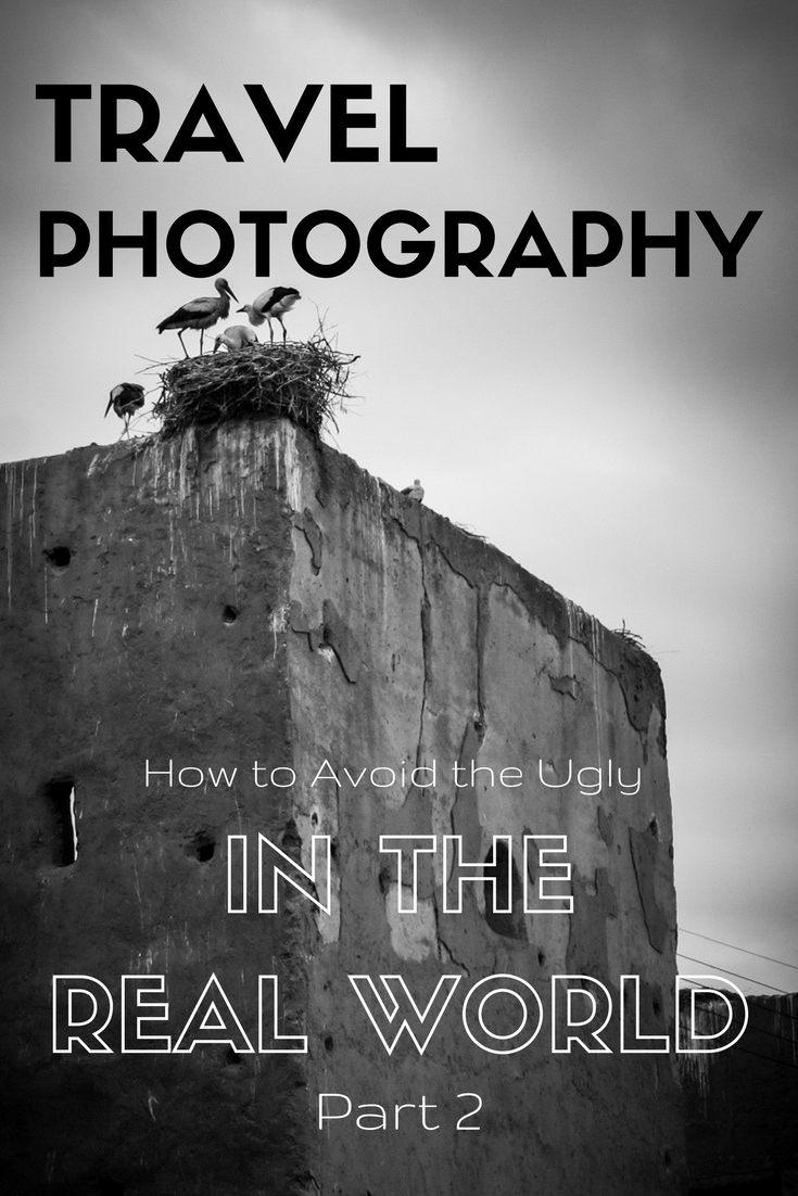 Travel Photography how to avoid the ugly in the real world Part 2 | Tracie Travels