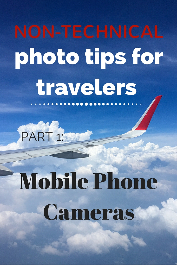 Non-technical photo tips for travelers – Mobile Phones