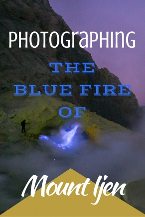 Photographing the Blue fire of Mount Ijen - Tracie Travels