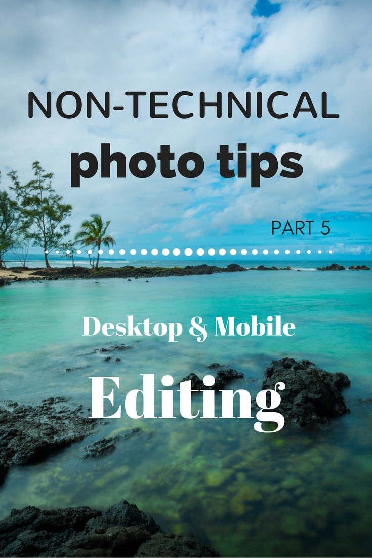 Non-technical photo tips for editing your photos - Tracie Travels