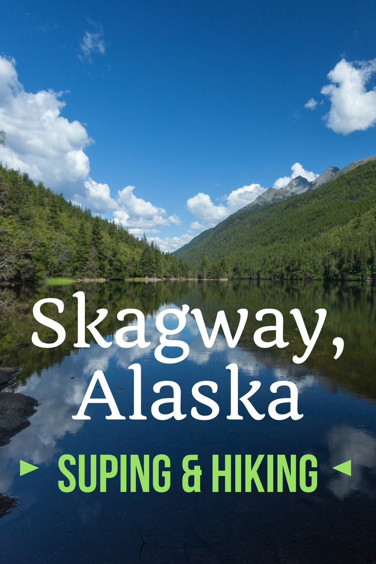 SUPing and hiking Skagway, Alaska | Tracie Travels